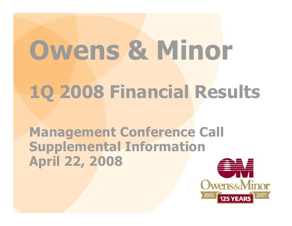 Owens & Minor 1Q 2008 Financial Results  Management Conference Call Supplemental Information April 22, 2008