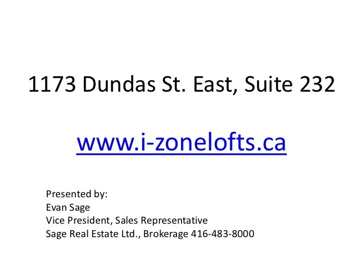 1173 Dundas St. East, Suite 232       www.i-zonelofts.ca Presented by: Evan Sage Vice President, Sales Representative Sage...