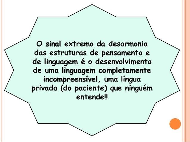 O sinal extremo da desarmonia das estruturas de pensamento e de linguagem é o desenvolvimento de uma linguagem completamen...