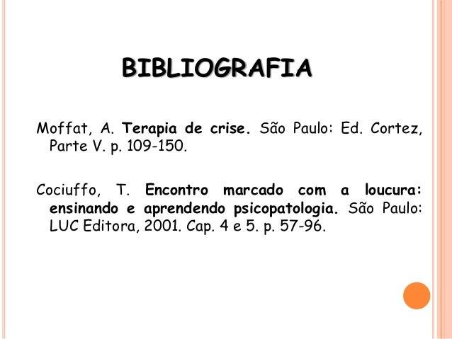 BIBLIOGRAFIA Moffat, A. Terapia de crise. São Paulo: Ed. Cortez, Parte V. p. 109-150. Cociuffo, T. Encontro marcado com a ...