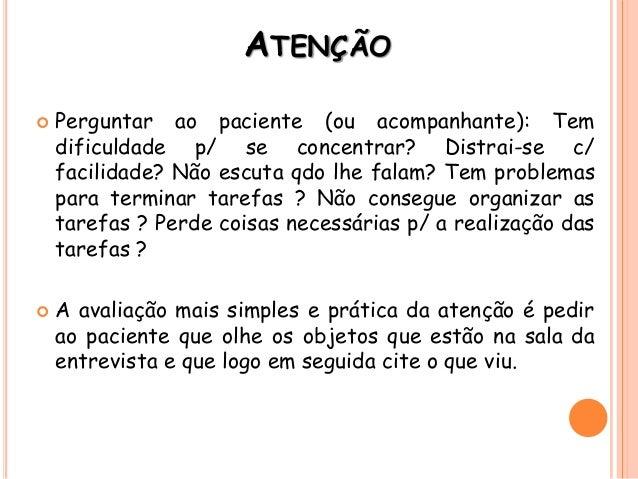 ATENÇÃO  Perguntar ao paciente (ou acompanhante): Tem dificuldade p/ se concentrar? Distrai-se c/ facilidade? Não escuta ...