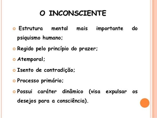 O INCONSCIENTE  Estrutura mental mais importante do psiquismo humano;  Regido pelo princípio do prazer;  Atemporal;  I...