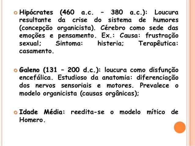  Hipócrates (460 a.c. – 380 a.c.): Loucura resultante da crise do sistema de humores (concepção organicista). Cérebro com...