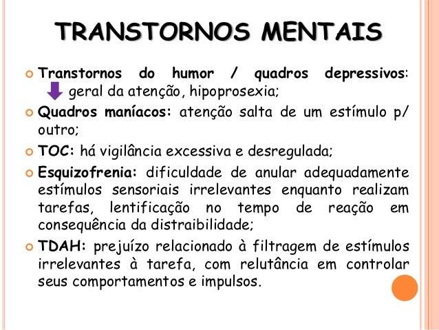 TRANSTORNOS MENTAIS  Transtornos do humor / quadros depressivos: geral da atenção, hipoprosexia;  Quadros maníacos: aten...
