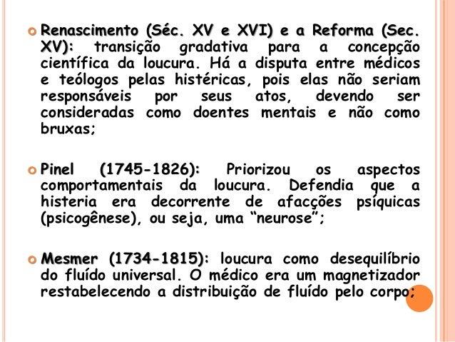  Renascimento (Séc. XV e XVI) e a Reforma (Sec. XV): transição gradativa para a concepção científica da loucura. Há a dis...