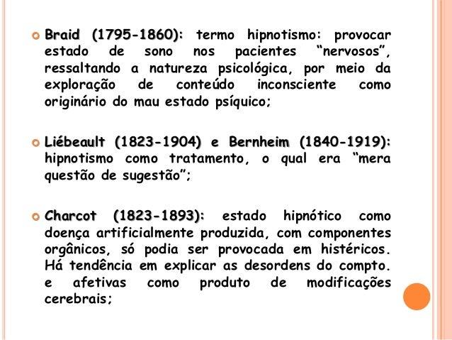 """ Braid (1795-1860): termo hipnotismo: provocar estado de sono nos pacientes """"nervosos"""", ressaltando a natureza psicológic..."""