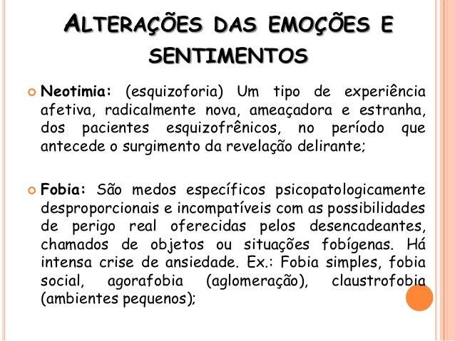  Neotimia: (esquizoforia) Um tipo de experiência afetiva, radicalmente nova, ameaçadora e estranha, dos pacientes esquizo...