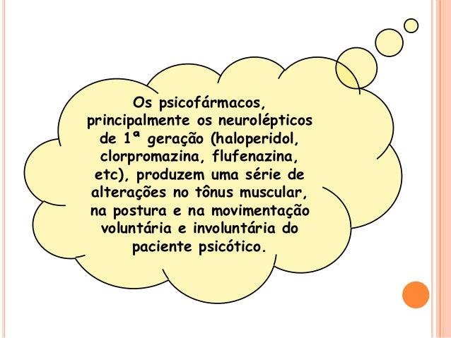 Os psicofármacos, principalmente os neurolépticos de 1ª geração (haloperidol, clorpromazina, flufenazina, etc), produzem u...