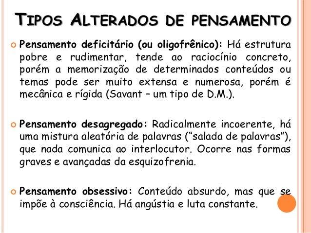 TIPOS ALTERADOS DE PENSAMENTO  Pensamento deficitário (ou oligofrênico): Há estrutura pobre e rudimentar, tende ao racioc...