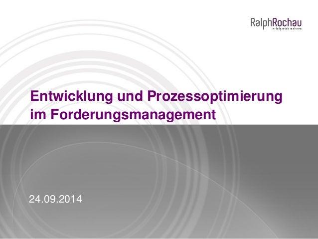 Entwicklung und Prozessoptimierung im Forderungsmanagement 24.09.2014
