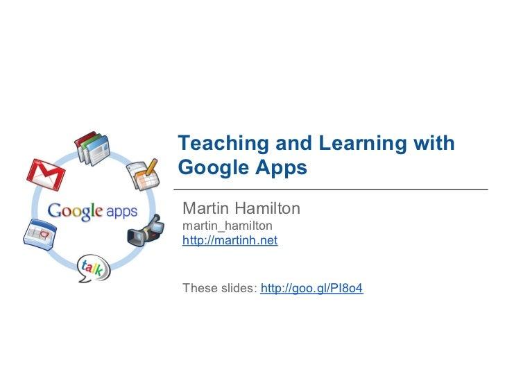 Teaching and Learning withGoogle AppsMartin Hamiltonmartin_hamiltonhttp://martinh.netThese slides: http://goo.gl/PI8o4