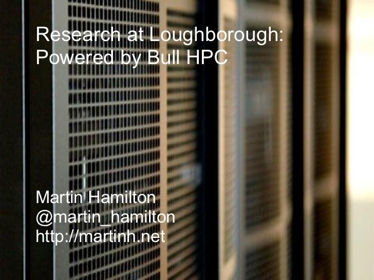 Research at Loughborough: Powered by Bull HPC Martin Hamilton @martin_hamilton http://martinh.net