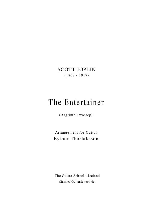 SCOTT JOPLIN The Guitar School - Iceland ClassicalGuitarSchool.Net The Entertainer (1868 - 1917) (Ragtime Twostep) Arrange...