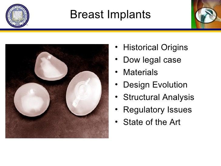 Breast Implants <ul><li>Historical Origins </li></ul><ul><li>Dow legal case </li></ul><ul><li>Materials </li></ul><ul><li>...