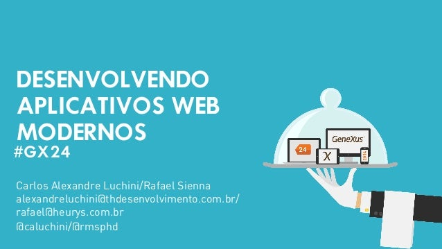 DESENVOLVENDO  APLICATIVOS WEB  MODERNOS  #GX24  #GX24  Carlos Alexandre Luchini/Rafael Sienna  alexandreluchini@thdesenvo...