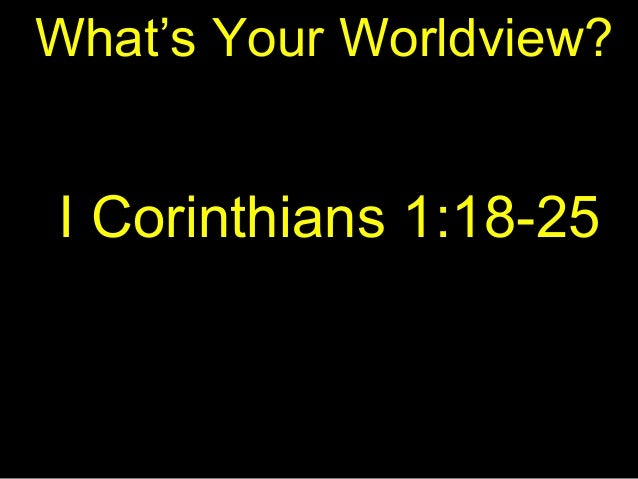 What's Your Worldview? I Corinthians 1:18-25