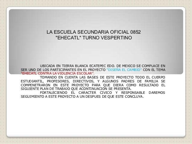 """LA ESCUELA SECUNDARIA OFICIAL 0852                 """"EHECATL"""" TURNO VESPERTINO          UBICADA EN TIERRA BLANCA ECATEPEC E..."""