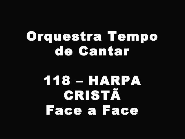Orquestra Tempo de Cantar 118 – HARPA CRISTÃ Face a Face