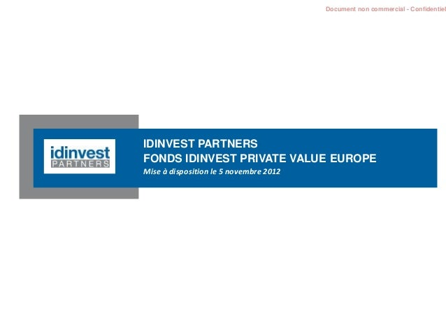 Document non commercial - Confidentiel IDINVEST PARTNERS FONDS IDINVEST PRIVATE VALUE EUROPE Mise à disposition le 5 novem...