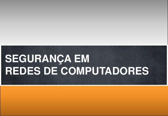 SEGURANÇA EM  REDES DE COMPUTADORES  10/27/2014 1