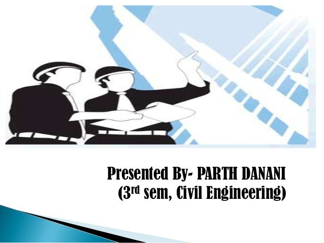 Presented By- PARTH DANANI (3rd sem, Civil Engineering)