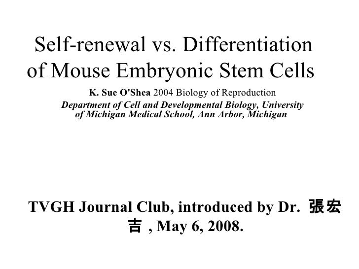 Self-renewal vs. Differentiation of Mouse Embryonic Stem Cells  TVGH Journal Club, introduced by Dr.  張宏吉 , May 6, 2008. K...