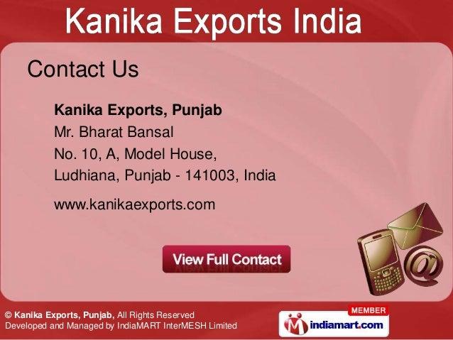 Contact Us          Kanika Exports, Punjab          Mr. Bharat Bansal          No. 10, A, Model House,          Ludhiana, ...
