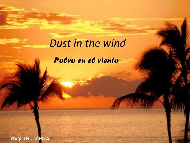 Dust in the wind                      Polvo en el vientoInterprete:: KANSAS