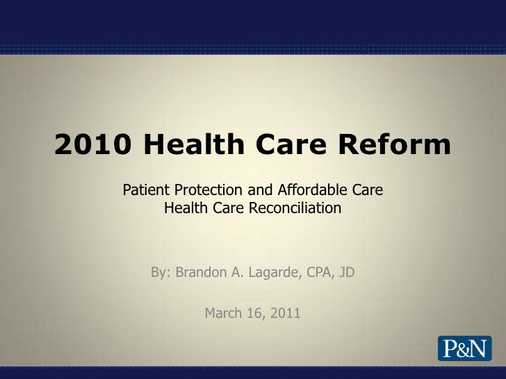 2010 Health Care ReformPatient Protection and Affordable CareHealth Care Reconciliation<br />By: Brandon A. Lagarde, CPA, ...