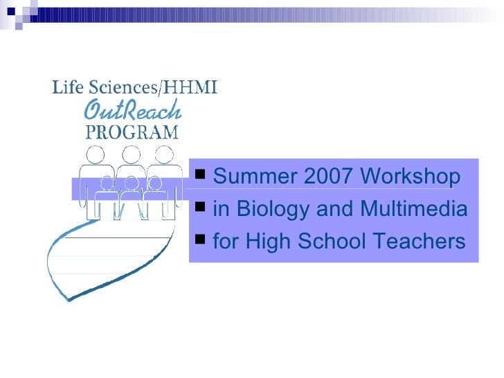 <ul><li>Summer 2007 Workshop </li></ul><ul><li>in Biology and Multimedia  </li></ul><ul><li>for High School Teachers </li>...