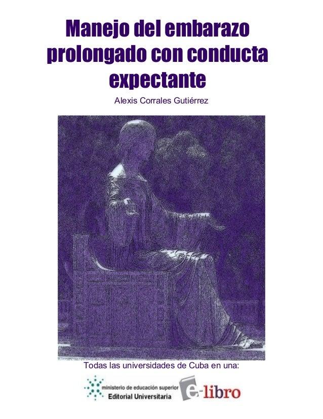 Manejo del embarazo prolongado con conducta expectante Alexis Corrales Gutiérrez Todas las universidades de Cuba en una: