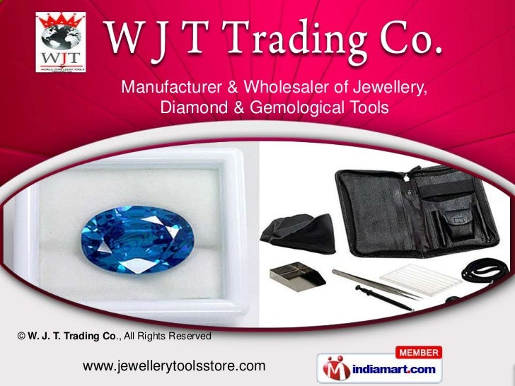 Manufacturer & Wholesaler of Jewellery,                           Diamond & Gemological Tools© W. J. T. Trading Co., All R...