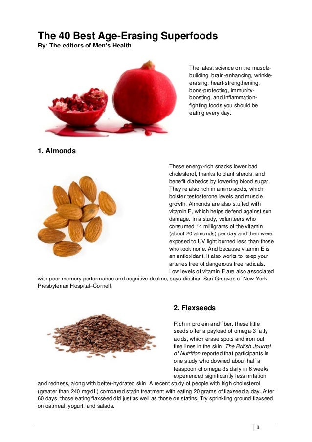 1 The 40 Best Age-Erasing Superfoods By: The editors of Men's Health The latest science on the muscle- building, brain-enh...