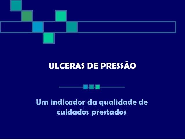 ULCERAS DE PRESSÃO Um indicador da qualidade de cuidados prestados