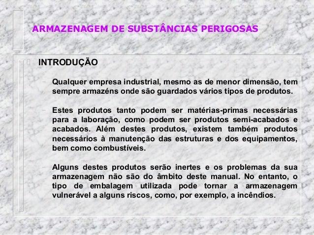 ARMAZENAGEM DE SUBSTÂNCIAS PERIGOSAS INTRODUÇÃO – Qualquer empresa industrial, mesmo as de menor dimensão, tem sempre arma...