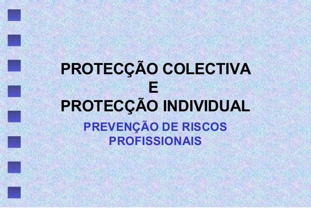 PROTECÇÃO COLECTIVA E PROTECÇÃO INDIVIDUAL PREVENÇÃO DE RISCOS PROFISSIONAIS