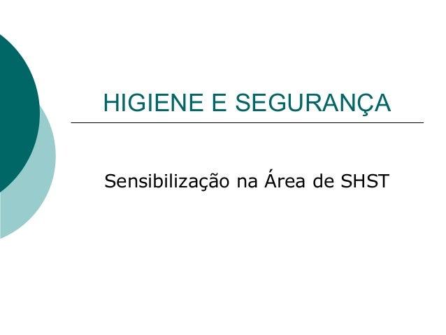 HIGIENE E SEGURANÇA Sensibilização na Área de SHST