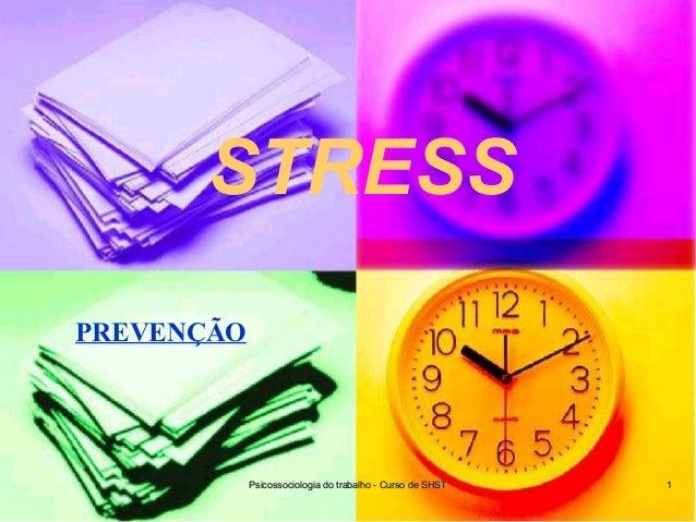 Psicossociologia do trabalho - Curso de SHSTPsicossociologia do trabalho - Curso de SHST 11 PREVENÇÃO STRESS