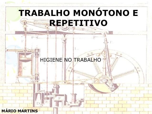 TRABALHO MONÓTONO E REPETITIVO MÁRIO MARTINS HIGIENE NO TRABALHO