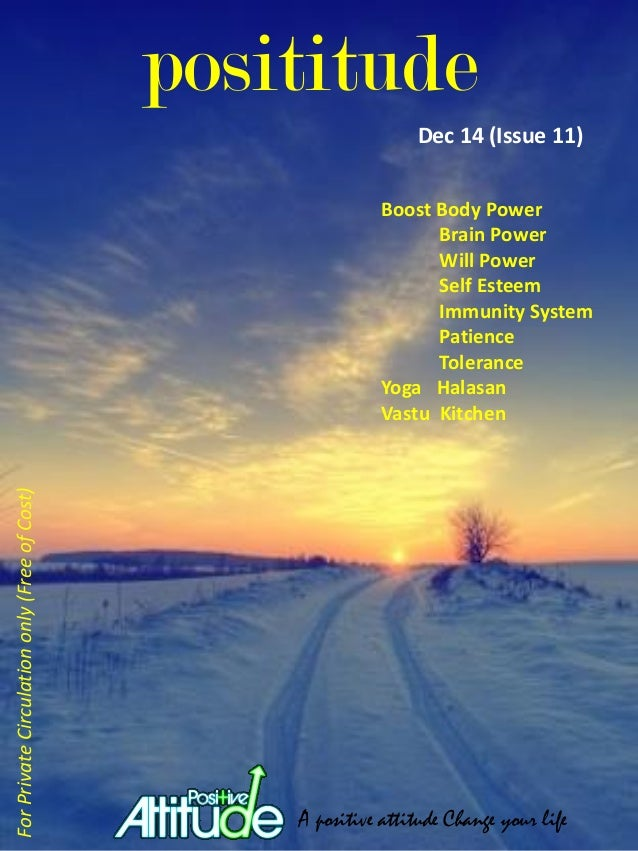 posititude Dec 14 (Issue 11) ForPrivateCirculationonly(FreeofCost) A positive attitude Change your life Boost Body Power B...