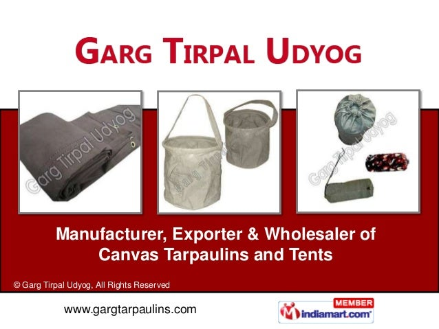 Manufacturer, Exporter & Wholesaler of              Canvas Tarpaulins and Tents© Garg Tirpal Udyog, All Rights Reserved   ...