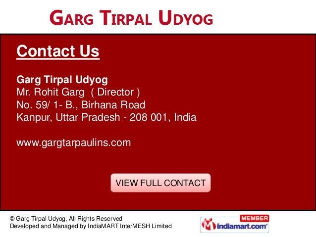 Contact Us  Garg Tirpal Udyog  Mr. Rohit Garg ( Director )  No. 59/ 1- B., Birhana Road  Kanpur, Uttar Pradesh - 208 001, ...