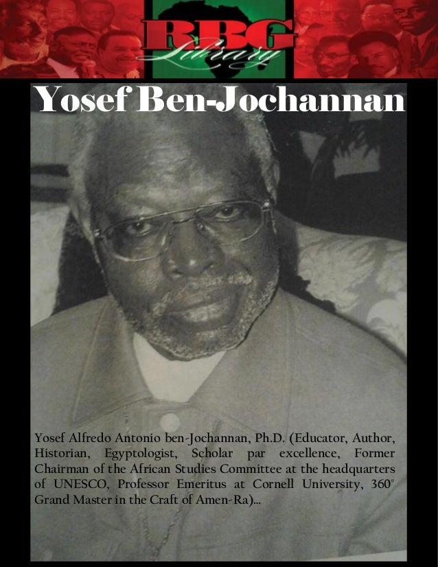 Yosef Ben-JochannanYosef Alfredo Antonio ben-Jochannan, Ph.D. (Educator, Author,Historian, Egyptologist, Scholar par excel...