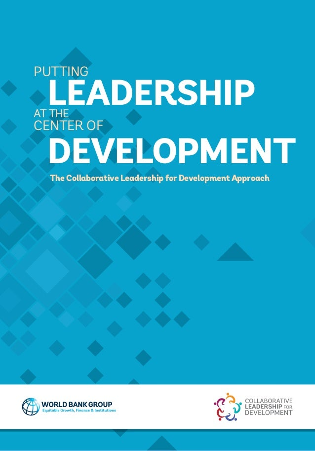 The Collaborative Leadership for Development Approach LEADERSHIP DEVELOPMENT PUTTING CENTER OF AT THE
