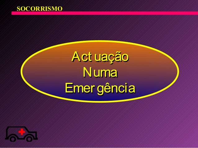 Act uaçãoAct uação NumaNuma EmergênciaEmergência SOCORRISMO