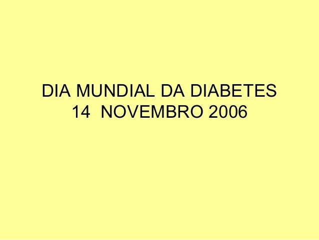 DIA MUNDIAL DA DIABETES 14 NOVEMBRO 2006