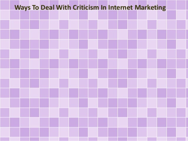 Ways To Deal With Criticism In Internet Marketing