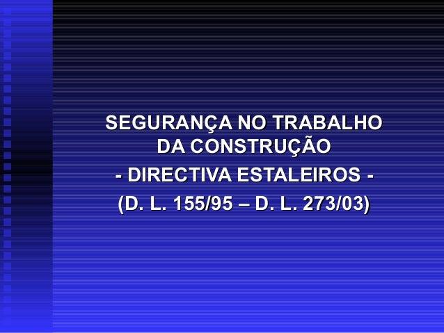 SEGURANÇA NO TRABALHOSEGURANÇA NO TRABALHO DA CONSTRUÇÃODA CONSTRUÇÃO - DIRECTIVA ESTALEIROS -- DIRECTIVA ESTALEIROS - (D....
