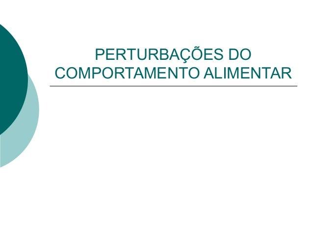 PERTURBAÇÕES DO COMPORTAMENTO ALIMENTAR