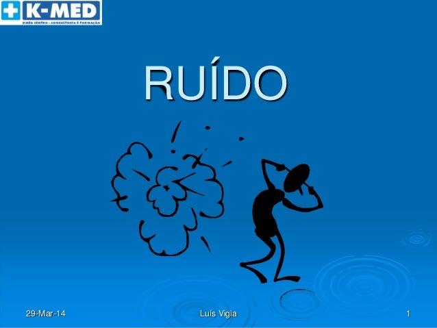 29-Mar-14 Luís Vigia 1 RUÍDO